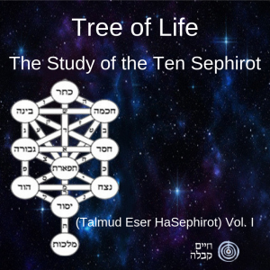 Tree of Life – The Study of the Ten Sephirot (Talmud Eser HaSephirot) Vol. I