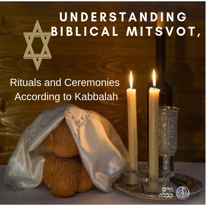 Understanding Biblical Mitsvot, Rituals and Ceremonies According to Kabbalah